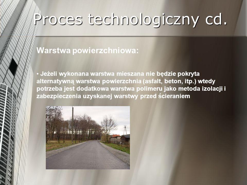 Proces technologiczny cd. Warstwa powierzchniowa: Jeżeli wykonana warstwa mieszana nie będzie pokryta alternatywną warstwa powierzchnia (asfalt, beton