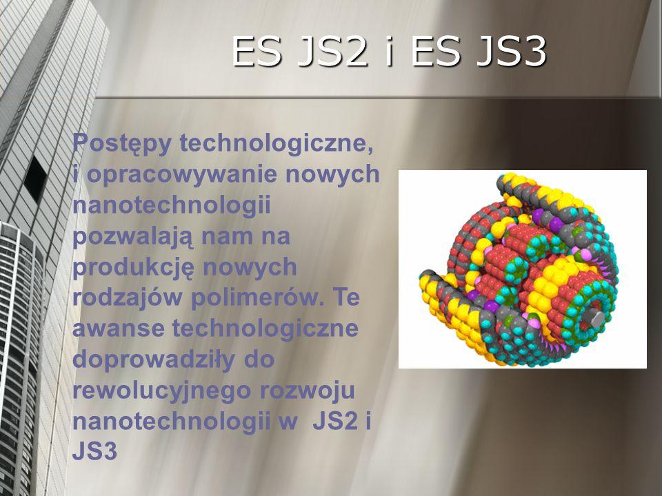 ES JS2 i ES JS3 Postępy technologiczne, i opracowywanie nowych nanotechnologii pozwalają nam na produkcję nowych rodzajów polimerów. Te awanse technol