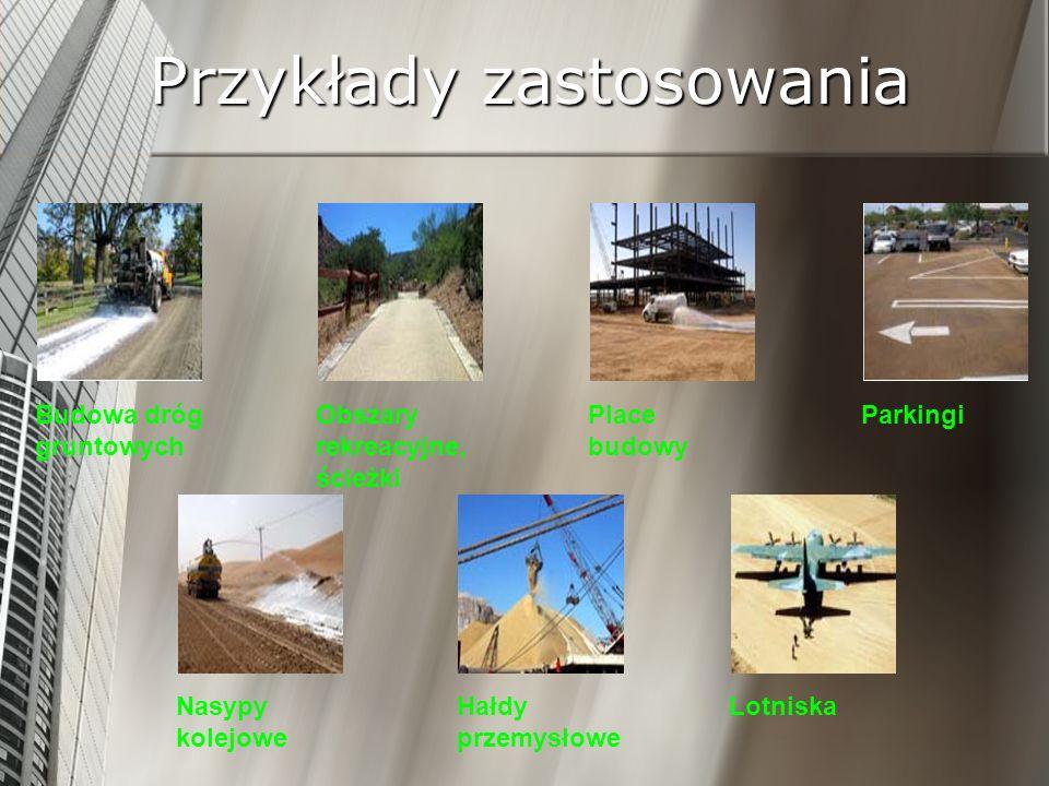 Przykłady zastosowania Budowa dróg gruntowych Obszary rekreacyjne, ścieżki ParkingiPlace budowy Nasypy kolejowe Hałdy przemysłowe Lotniska