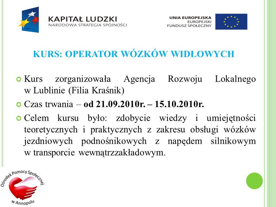 KURS: OPERATOR WÓZKÓW WIDŁOWYCH Kurs zorganizowała Agencja Rozwoju Lokalnego w Lublinie (Filia Kraśnik) Czas trwania – od 21.09.2010r. – 15.10.2010r.