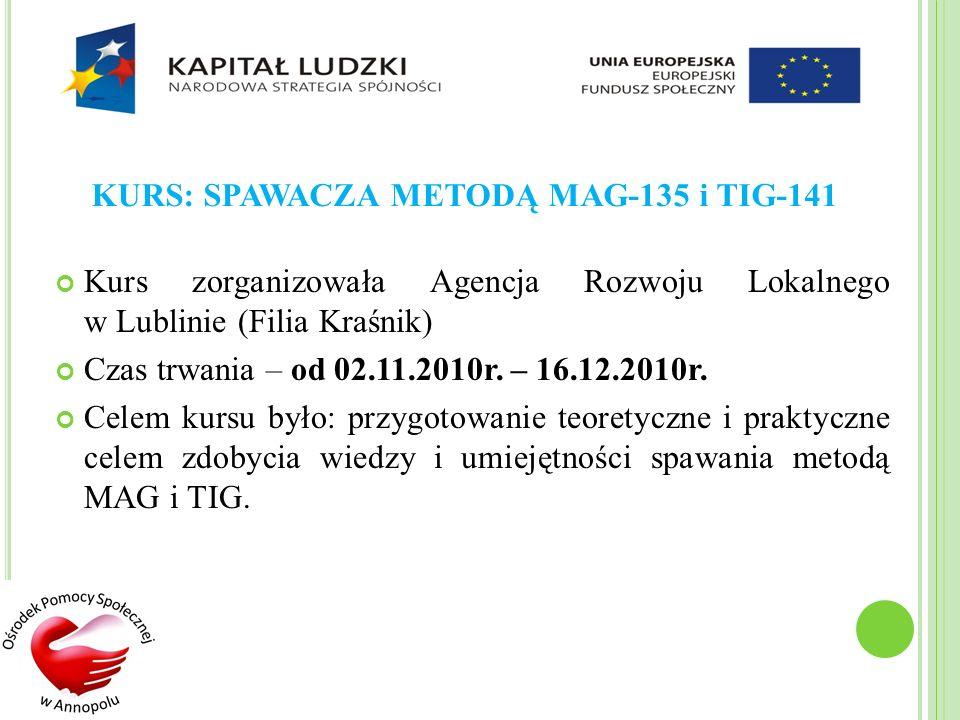 KURS: SPAWACZA METODĄ MAG-135 i TIG-141 Kurs zorganizowała Agencja Rozwoju Lokalnego w Lublinie (Filia Kraśnik) Czas trwania – od 02.11.2010r. – 16.12