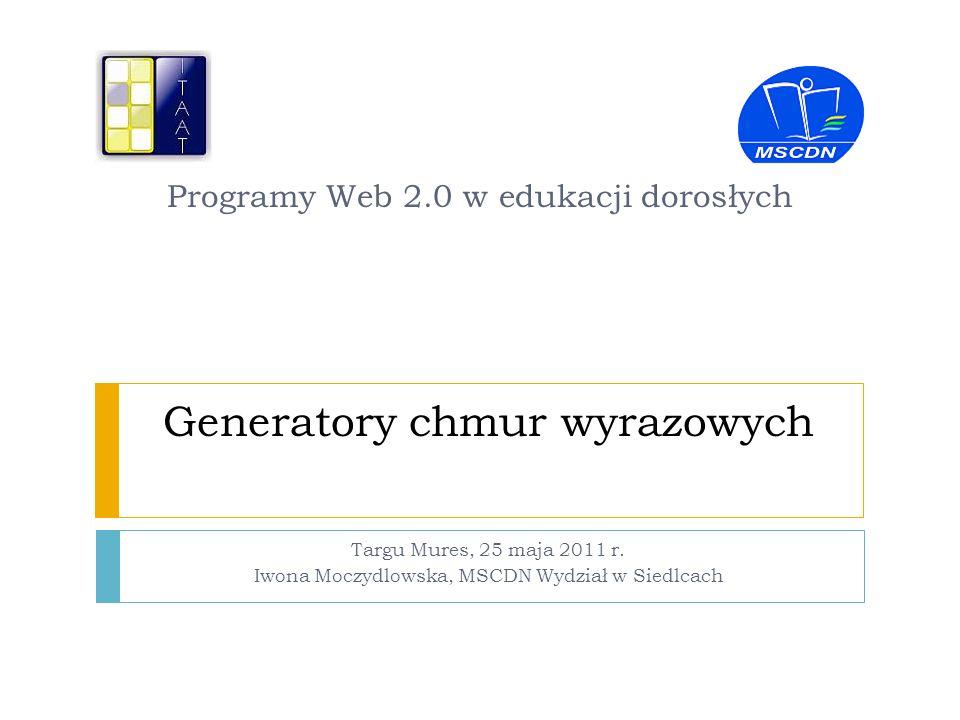Generatory chmur wyrazowych narzędziami technologii Web 2.0 Cechy charakterystyczne technologii Web 2.0 funkcjonują w oparciu o Internet są dostępne dla każdego aby tworzyć, publikować i dzielić się inni użytkownicy Internetu mogą komentować są bezpłatne
