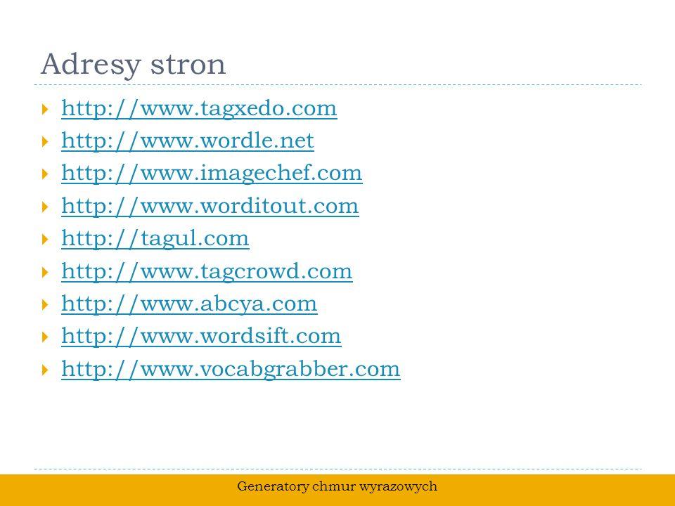 Adresy stron http://www.tagxedo.com http://www.wordle.net http://www.imagechef.com http://www.worditout.com http://tagul.com http://www.tagcrowd.com h