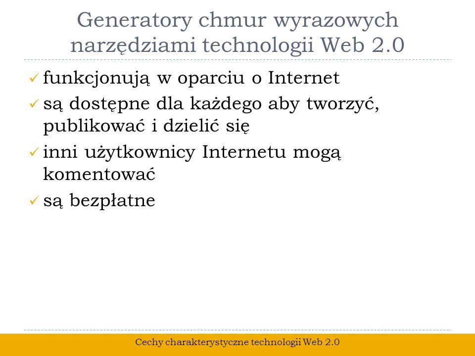 Generatory chmur wyrazowych narzędziami technologii Web 2.0 Cechy charakterystyczne technologii Web 2.0 funkcjonują w oparciu o Internet są dostępne d