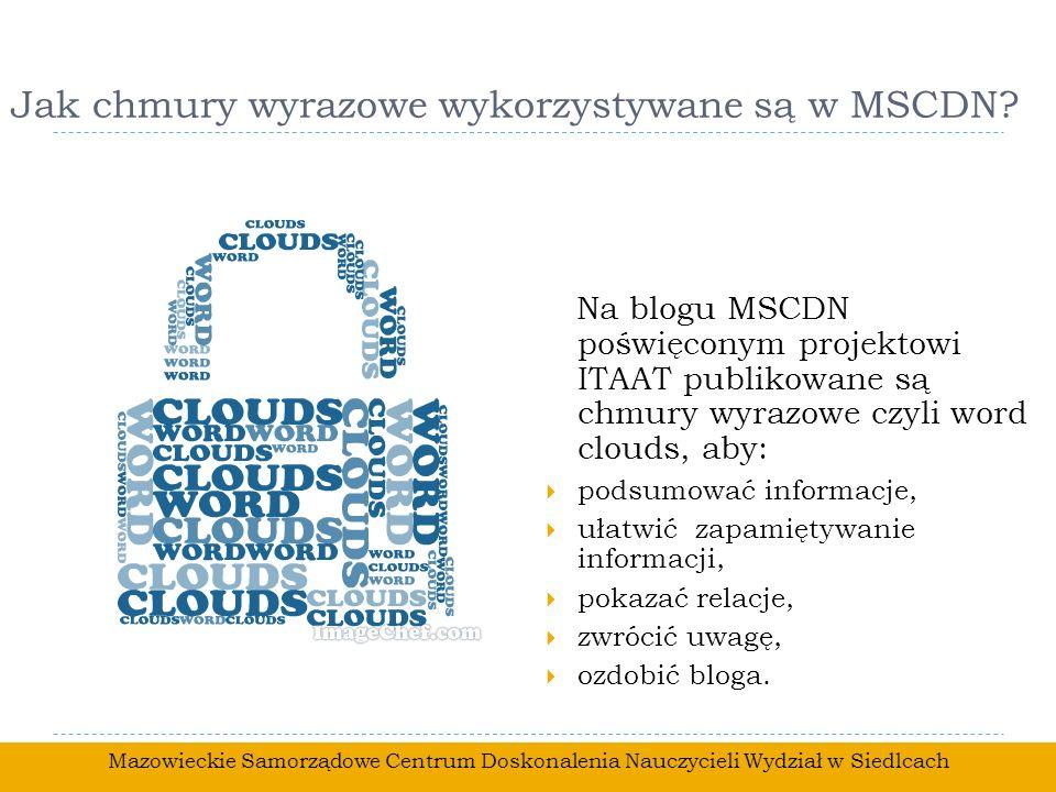 Jak chmury wyrazowe wykorzystywane są w MSCDN? Na blogu MSCDN poświęconym projektowi ITAAT publikowane są chmury wyrazowe czyli word clouds, aby: pods