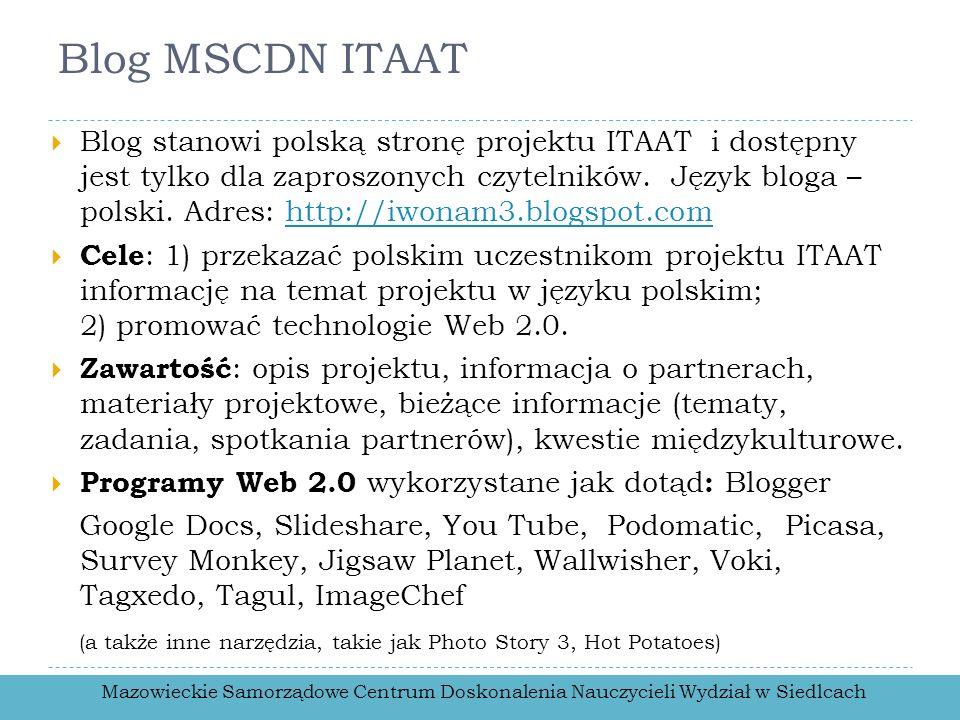 Blog MSCDN ITAAT Blog stanowi polską stronę projektu ITAAT i dostępny jest tylko dla zaproszonych czytelników. Język bloga – polski. Adres: http://iwo