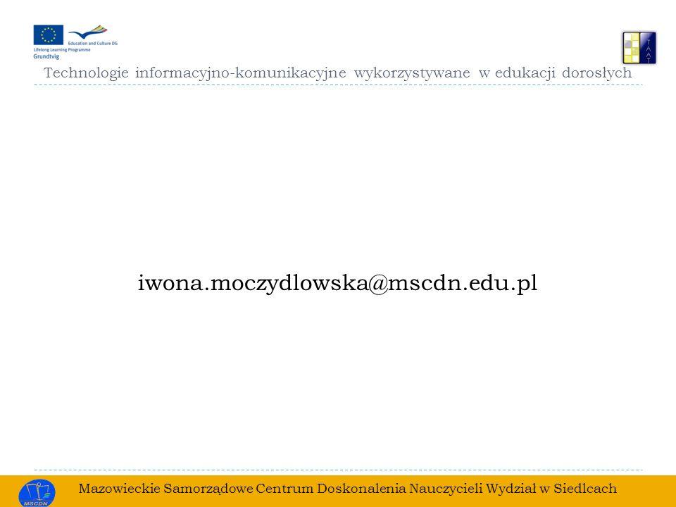 Technologie informacyjno-komunikacyjne wykorzystywane w edukacji dorosłych iwona.moczydlowska@mscdn.edu.pl