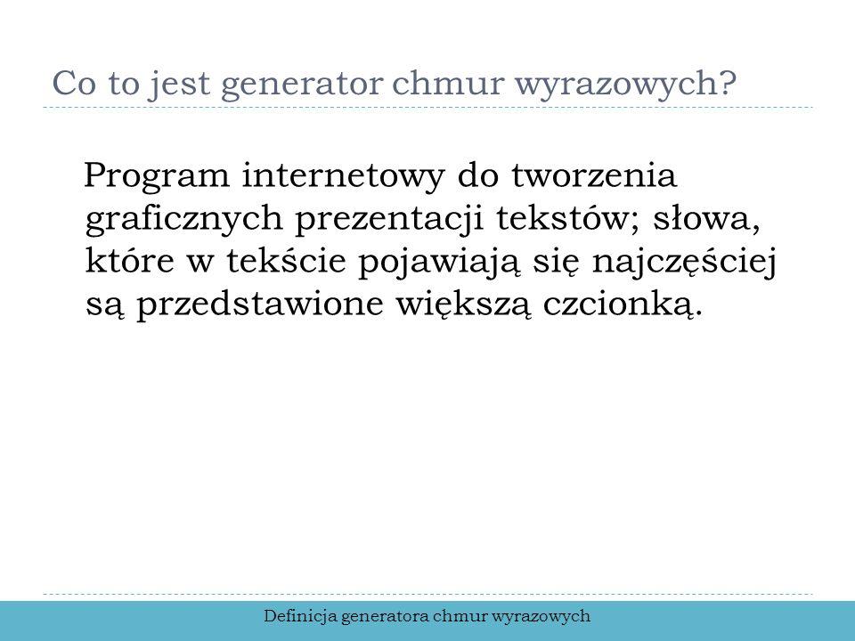 Co to jest generator chmur wyrazowych? Program internetowy do tworzenia graficznych prezentacji tekstów; słowa, które w tekście pojawiają się najczęśc
