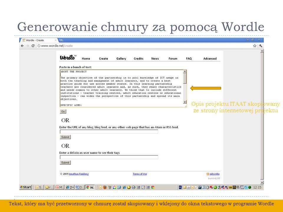 Generowanie chmury za pomocą Wordle Tekst, który ma być przetworzony w chmurę został skopiowany i wklejony do okna tekstowego w programie Wordle Opis