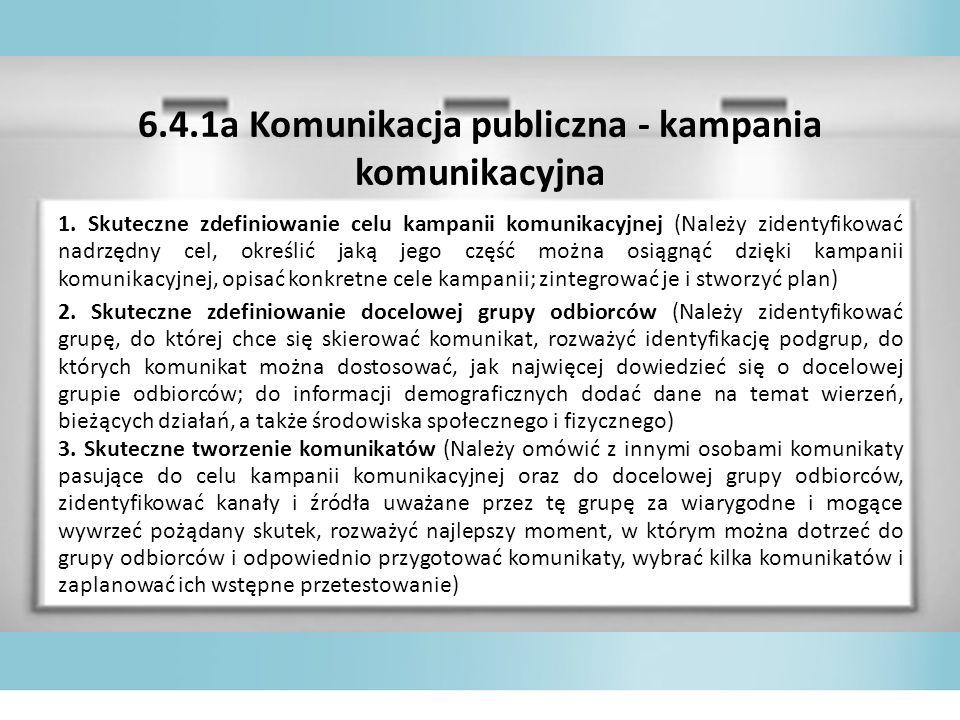 6.4.1a Komunikacja publiczna - kampania komunikacyjna 1. Skuteczne zdefiniowanie celu kampanii komunikacyjnej (Należy zidentyfikować nadrzędny cel, ok