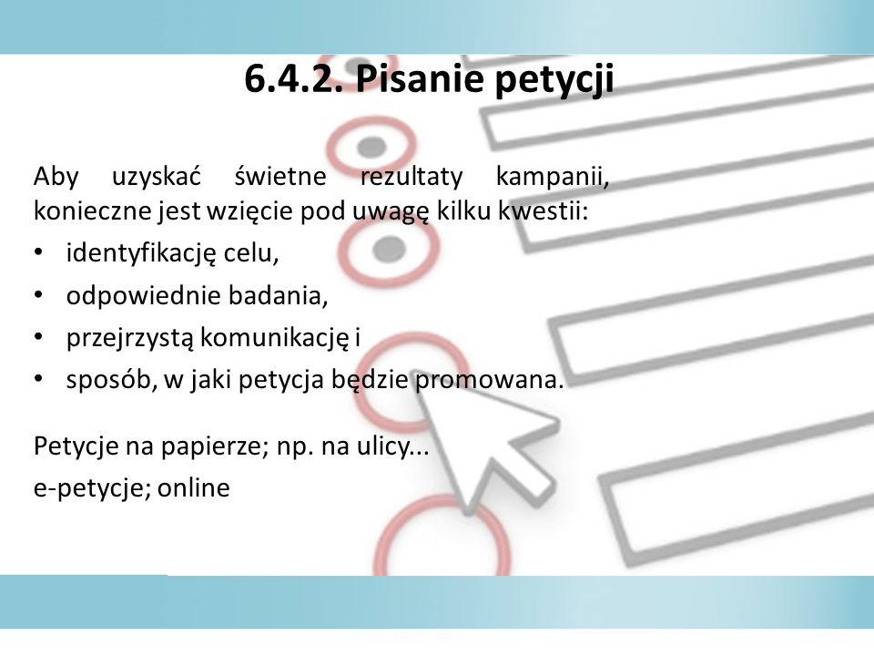 6.4.2. Pisanie petycji Aby uzyskać świetne rezultaty kampanii, konieczne jest wzięcie pod uwagę kilku kwestii: identyfikację celu, odpowiednie badania