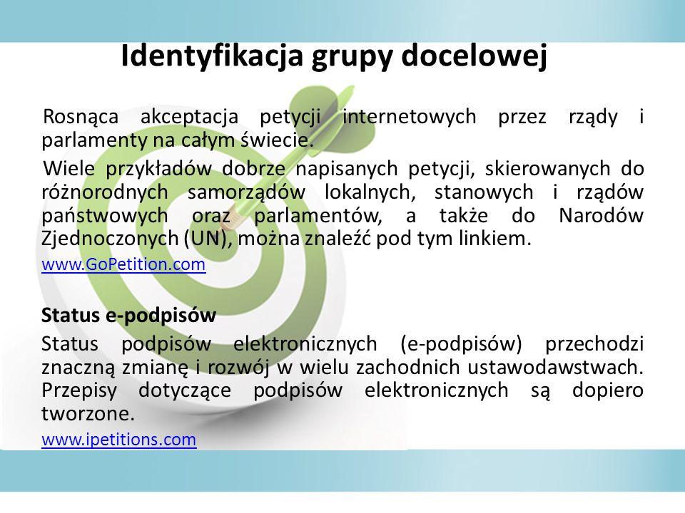 Identyfikacja grupy docelowej Rosnąca akceptacja petycji internetowych przez rządy i parlamenty na całym świecie. Wiele przykładów dobrze napisanych p