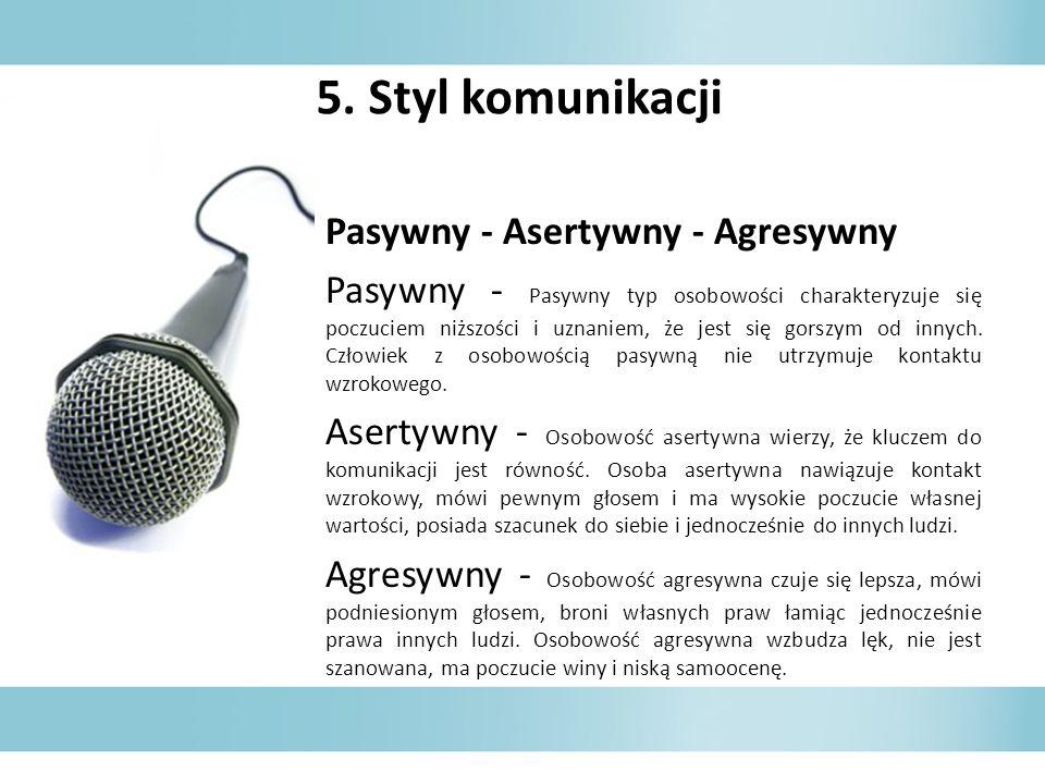 5. Styl komunikacji Pasywny - Asertywny - Agresywny Pasywny - Pasywny typ osobowości charakteryzuje się poczuciem niższości i uznaniem, że jest się go