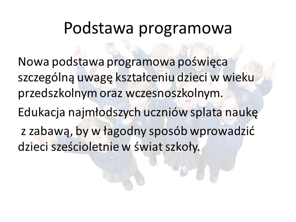 Podstawa programowa Nowa podstawa programowa poświęca szczególną uwagę kształceniu dzieci w wieku przedszkolnym oraz wczesnoszkolnym. Edukacja najmłod