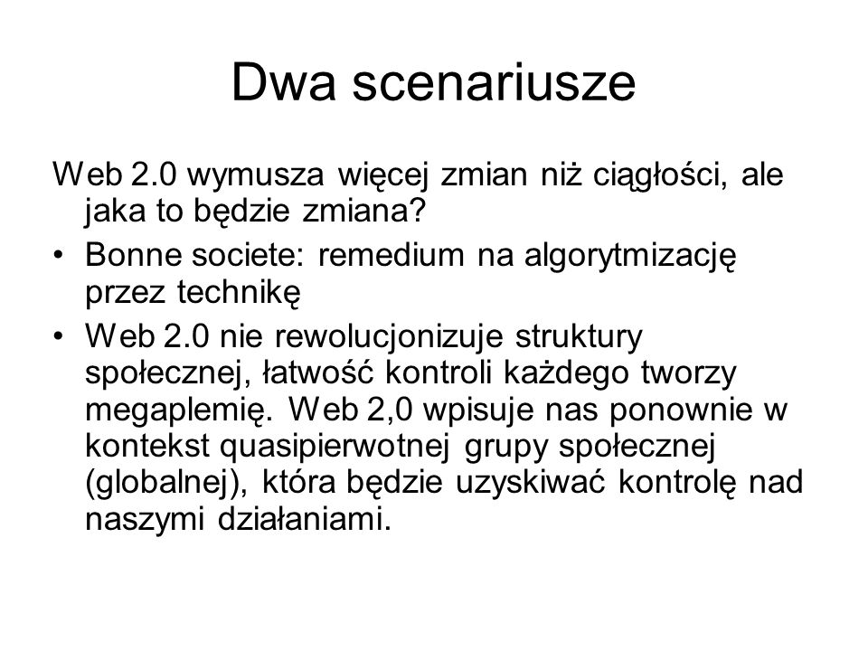 Dwa scenariusze Web 2.0 wymusza więcej zmian niż ciągłości, ale jaka to będzie zmiana? Bonne societe: remedium na algorytmizację przez technikę Web 2.