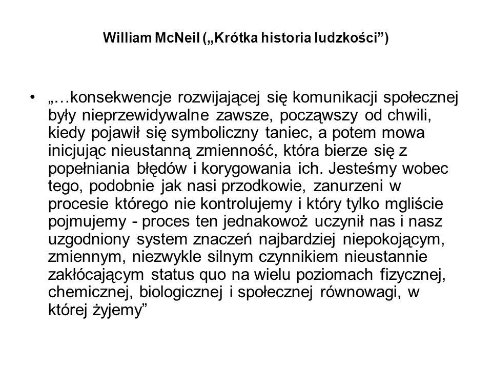 William McNeil (Krótka historia ludzkości) …konsekwencje rozwijającej się komunikacji społecznej były nieprzewidywalne zawsze, począwszy od chwili, ki