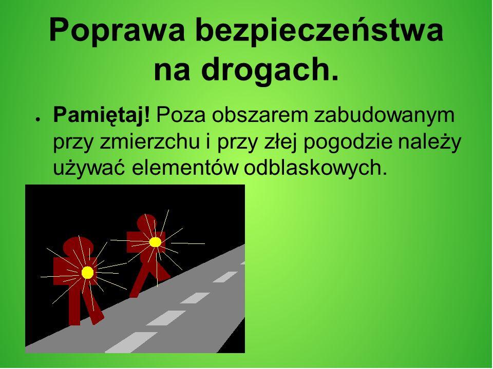 Poprawa bezpieczeństwa na drogach. Pamiętaj! Poza obszarem zabudowanym przy zmierzchu i przy złej pogodzie należy używać elementów odblaskowych.
