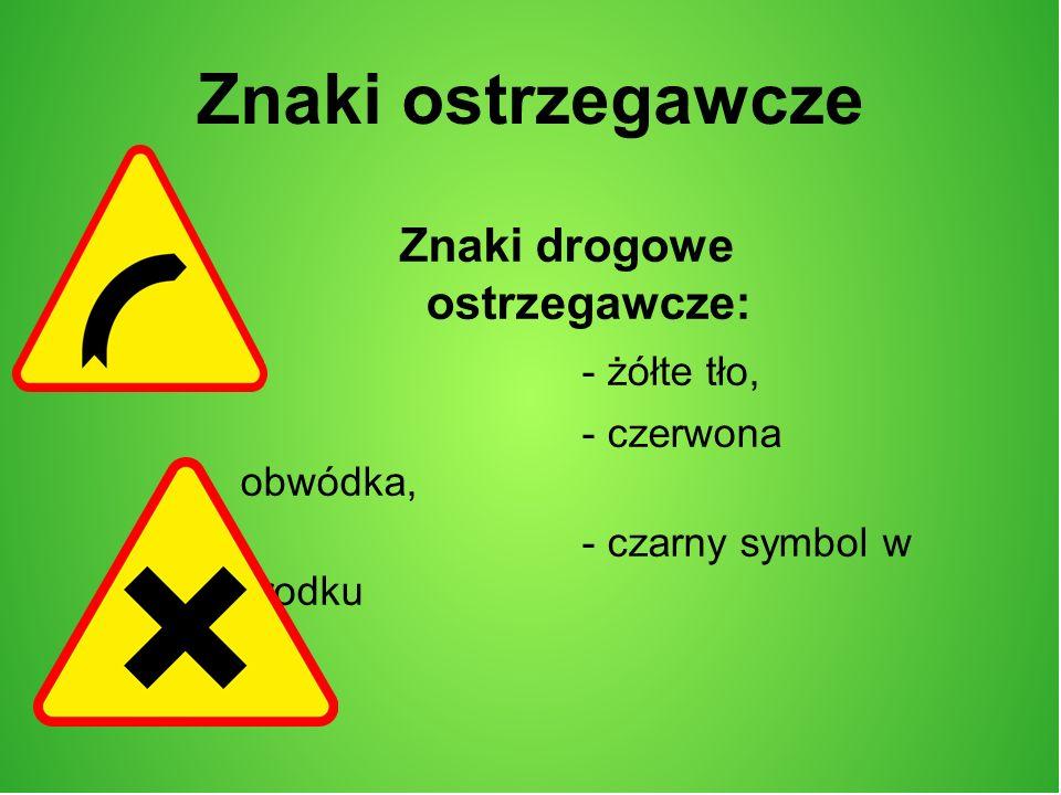 Znaki ostrzegawcze Znaki drogowe ostrzegawcze: - żółte tło, - czerwona obwódka, - czarny symbol w środku