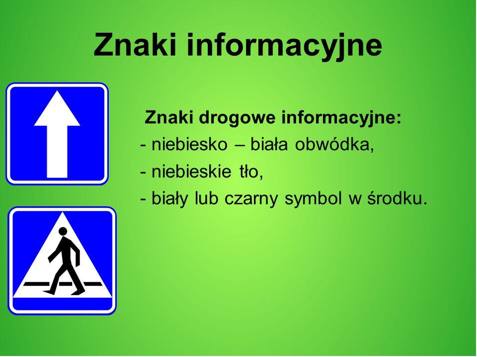 Znaki informacyjne Znaki drogowe informacyjne: - niebiesko – biała obwódka, - niebieskie tło, - biały lub czarny symbol w środku.