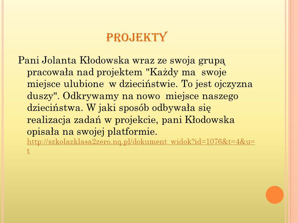 PROJEKTY Pani Jolanta Kłodowska wraz ze swoja grupą pracowała nad projektem