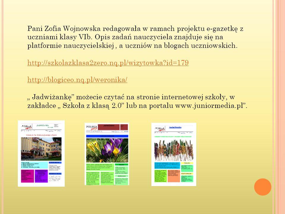Pani Zofia Wojnowska redagowała w ramach projektu e-gazetkę z uczniami klasy VIb. Opis zadań nauczyciela znajduje się na platformie nauczycielskiej, a