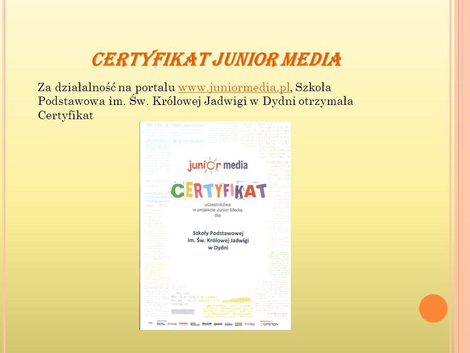 CERTYFIKAT JUNIOR MEDIA Za działalność na portalu www.juniormedia.pl, Szkoła Podstawowa im. Św. Królowej Jadwigi w Dydni otrzymała Certyfikatwww.junio
