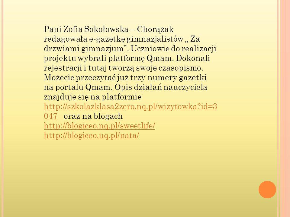 Pani Zofia Sokołowska – Chorążak redagowała e-gazetkę gimnazjalistów Za drzwiami gimnazjum. Uczniowie do realizacji projektu wybrali platformę Qmam. D