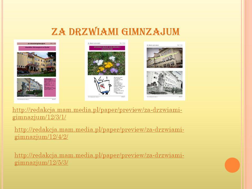 ZA DRZWIAMI GIMNZAJUM http://redakcja.mam.media.pl/paper/preview/za-drzwiami- gimnazjum/12/3/1/ http://redakcja.mam.media.pl/paper/preview/za-drzwiami