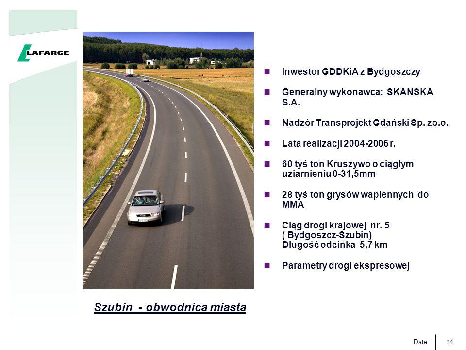 Date14 Inwestor GDDKiA z Bydgoszczy Generalny wykonawca: SKANSKA S.A. Nadzór Transprojekt Gdański Sp. zo.o. Lata realizacji 2004-2006 r. 60 tyś ton Kr