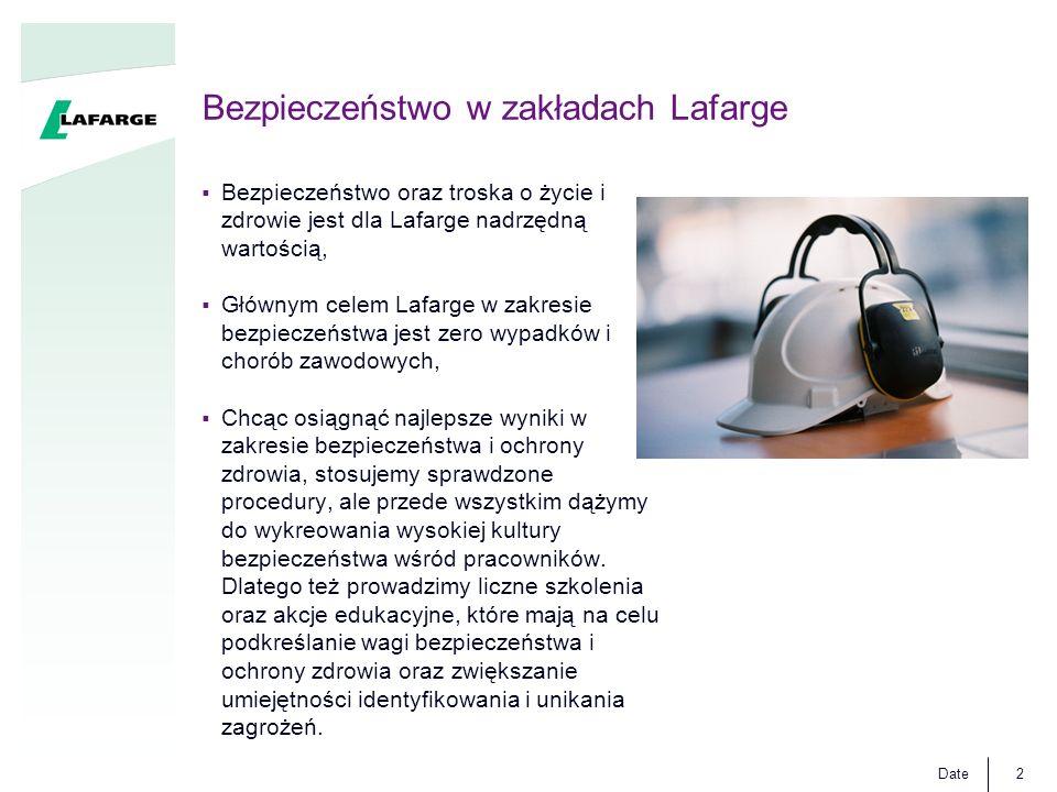 Date2 Bezpieczeństwo oraz troska o życie i zdrowie jest dla Lafarge nadrzędną wartością, Głównym celem Lafarge w zakresie bezpieczeństwa jest zero wyp
