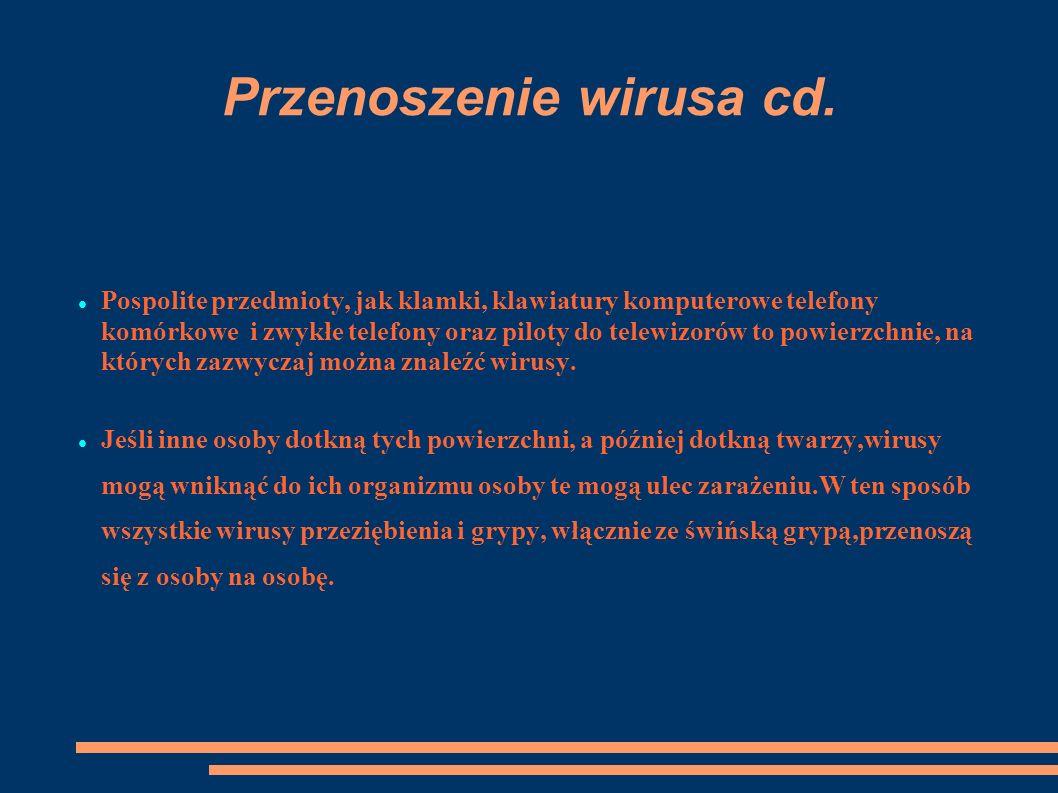 Przenoszenie wirusa cd. Pospolite przedmioty, jak klamki, klawiatury komputerowe telefony komórkowe i zwykłe telefony oraz piloty do telewizorów to po