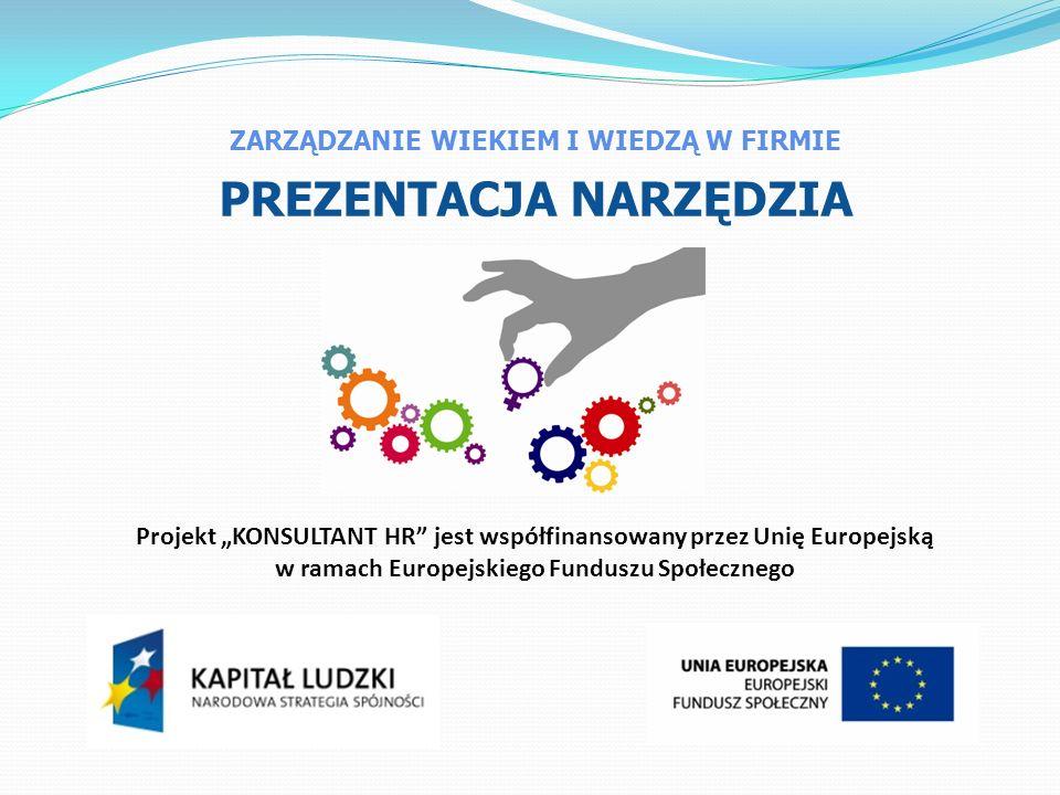 ZARZĄDZANIE WIEKIEM I WIEDZĄ W FIRMIE PREZENTACJA NARZĘDZIA Projekt KONSULTANT HR jest współfinansowany przez Unię Europejską w ramach Europejskiego F