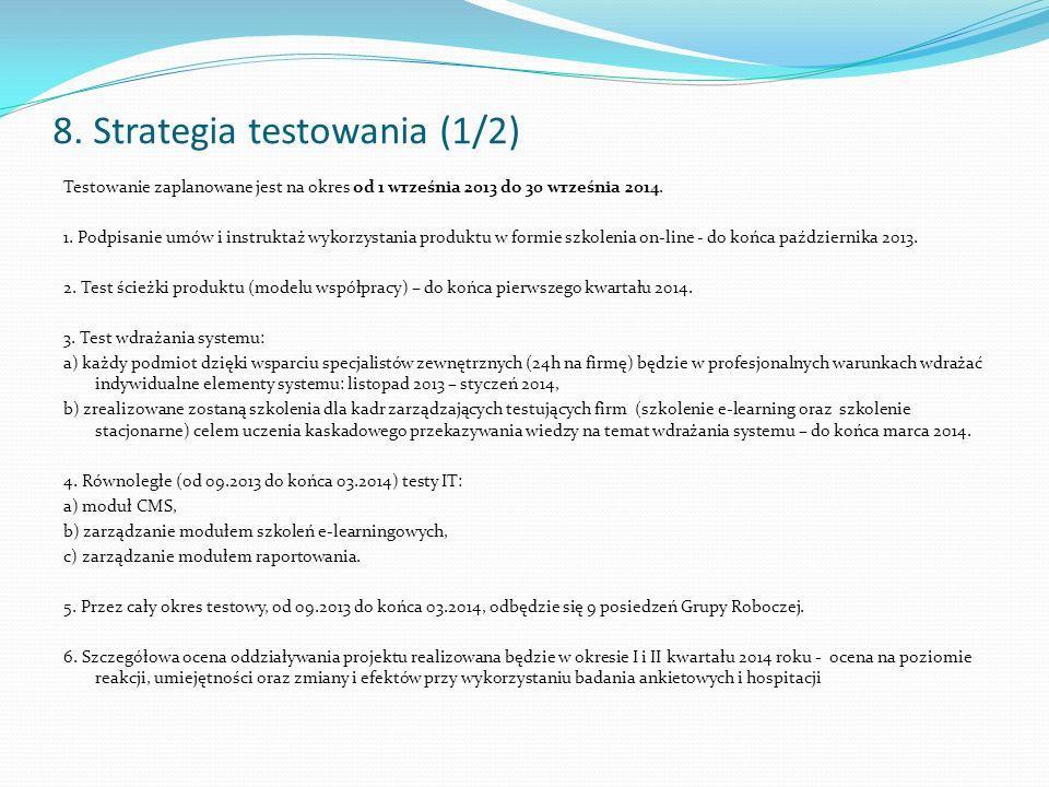 8. Strategia testowania (1/2) Testowanie zaplanowane jest na okres od 1 września 2013 do 30 września 2014. 1. Podpisanie umów i instruktaż wykorzystan
