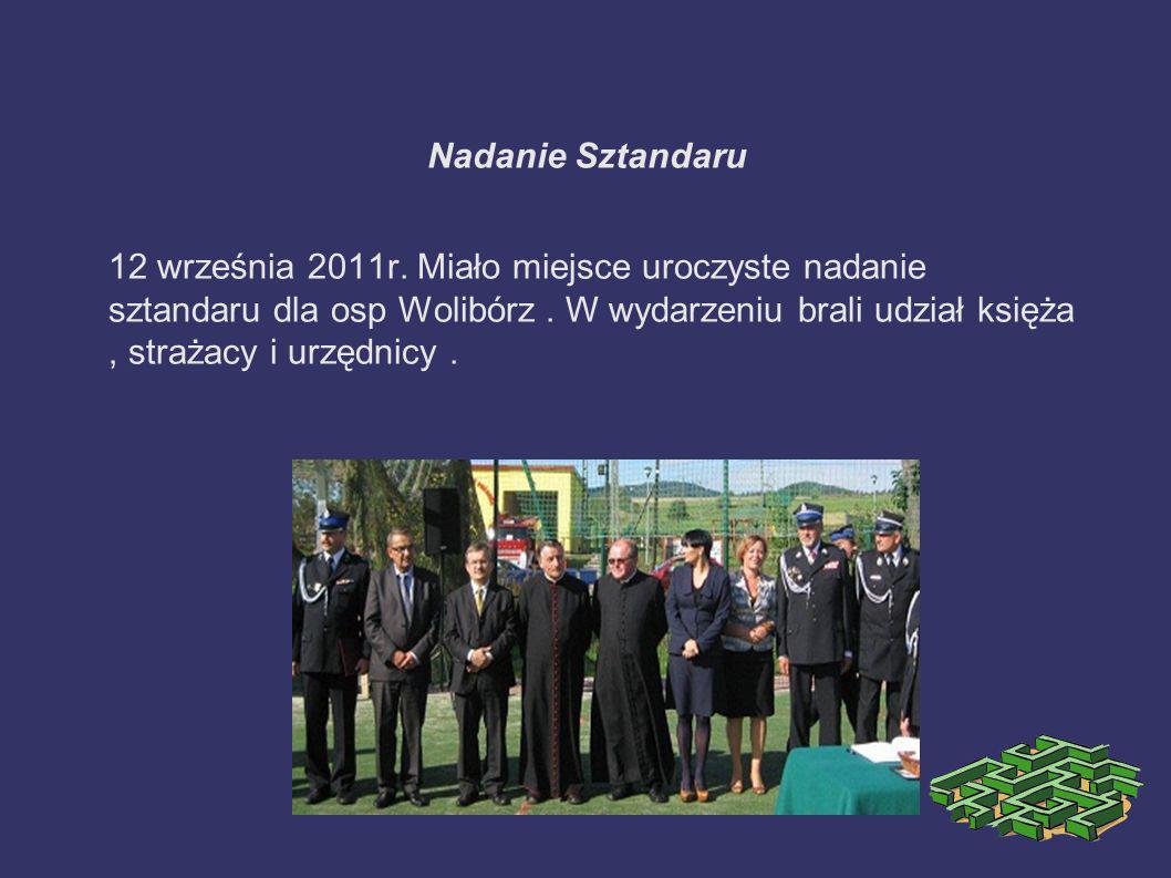 Nadanie Sztandaru 12 września 2011r. Miało miejsce uroczyste nadanie sztandaru dla osp Wolibórz. W wydarzeniu brali udział księża, strażacy i urzędnic