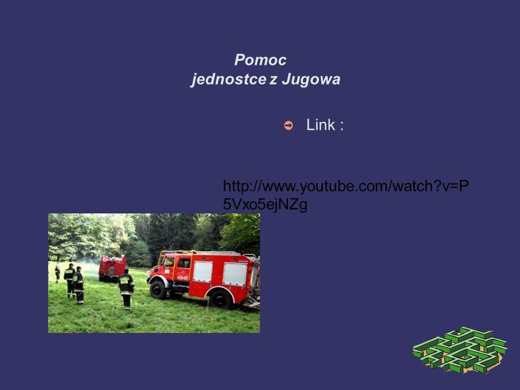 Pomoc jednostce z Jugowa Link : http://www.youtube.com/watch?v=P 5Vxo5ejNZg