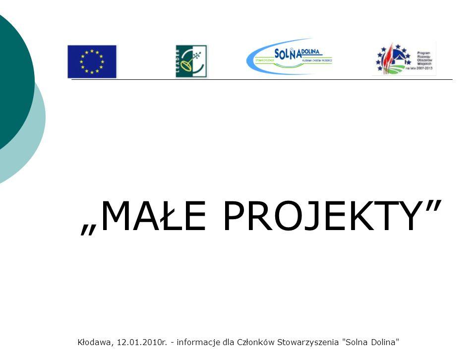 MAŁE PROJEKTY Kłodawa, 12.01.2010r. - informacje dla Członków Stowarzyszenia