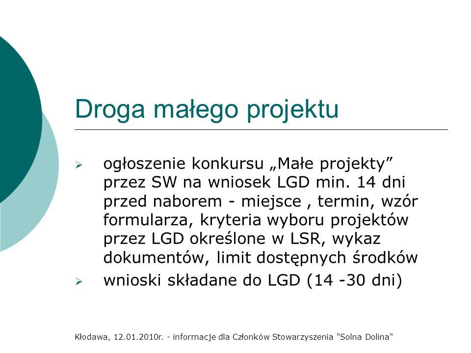 Droga małego projektu ogłoszenie konkursu Małe projekty przez SW na wniosek LGD min. 14 dni przed naborem - miejsce, termin, wzór formularza, kryteria