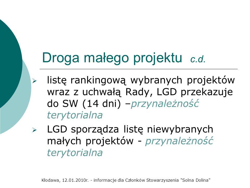 Droga małego projektu c.d. listę rankingową wybranych projektów wraz z uchwałą Rady, LGD przekazuje do SW (14 dni) –przynależność terytorialna LGD spo