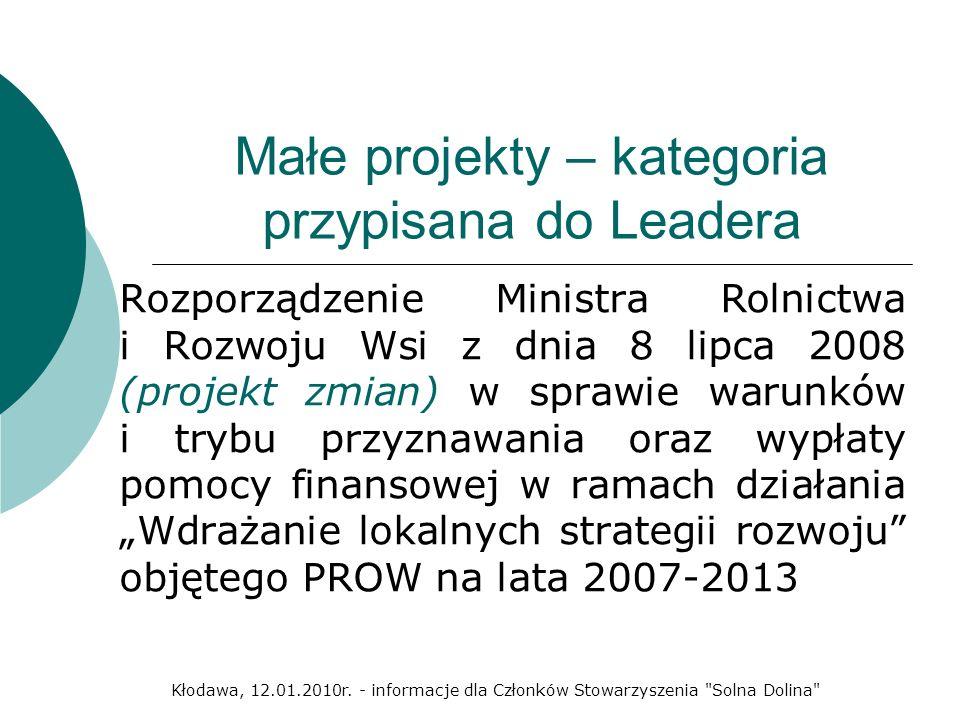 Małe projekty – kategoria przypisana do Leadera Rozporządzenie Ministra Rolnictwa i Rozwoju Wsi z dnia 8 lipca 2008 (projekt zmian) w sprawie warunków