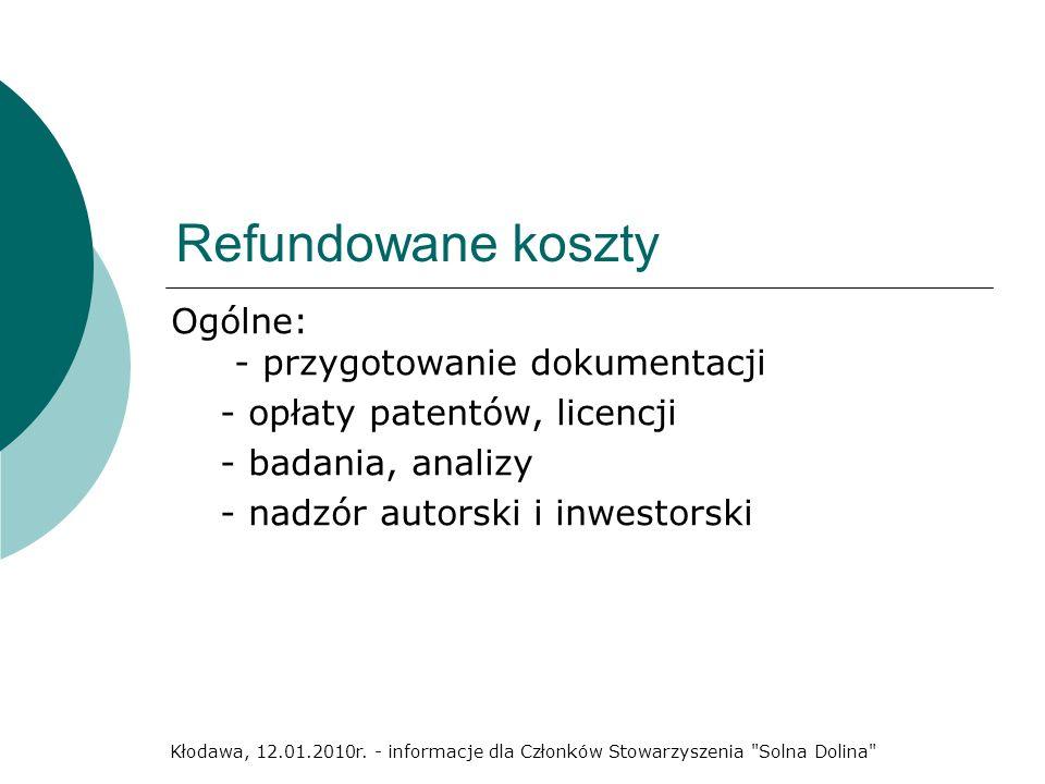 Refundowane koszty Ogólne: - przygotowanie dokumentacji - opłaty patentów, licencji - badania, analizy - nadzór autorski i inwestorski Kłodawa, 12.01.