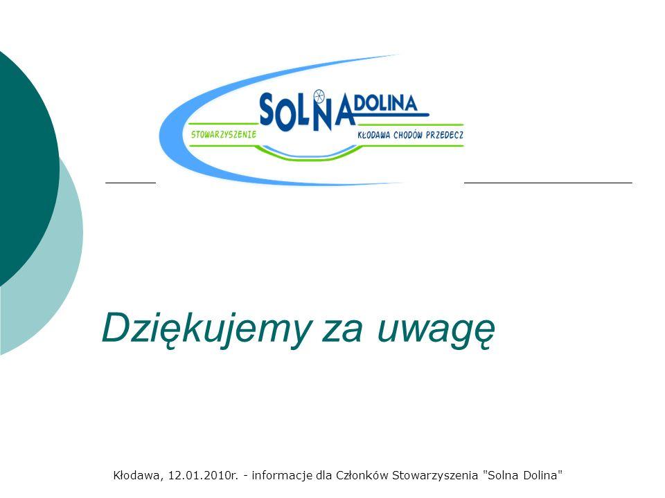 Dziękujemy za uwagę Kłodawa, 12.01.2010r. - informacje dla Członków Stowarzyszenia