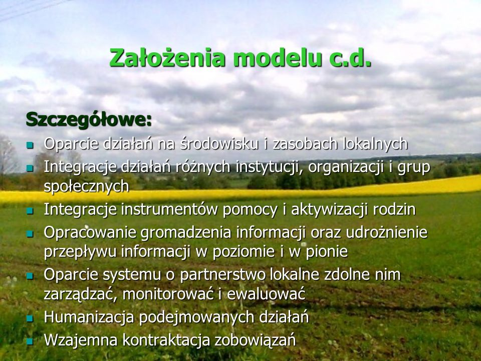 Założenia modelu c.d. Szczegółowe: Oparcie działań na środowisku i zasobach lokalnych Oparcie działań na środowisku i zasobach lokalnych Integracje dz