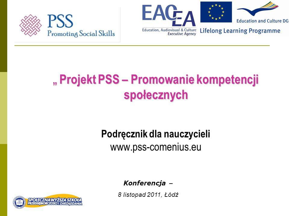 Projekt PSS – Promowanie kompetencji społecznych Projekt PSS – Promowanie kompetencji społecznych Podręcznik dla nauczycieli www.pss-comenius.eu Konferencja – 8 listopad 2011, Łódź