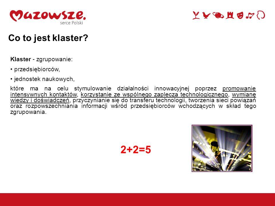 Co to jest klaster? Klaster - zgrupowanie: przedsiębiorców, jednostek naukowych, które ma na celu stymulowanie działalności innowacyjnej poprzez promo