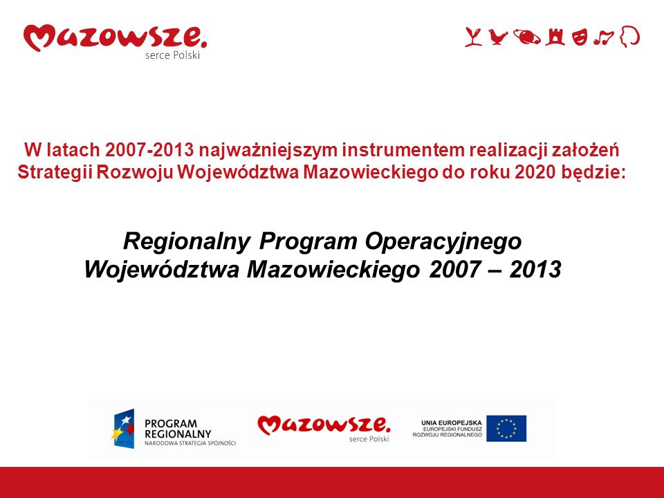 Cel główny Regionalnego Programu Operacyjnego Województwa Mazowieckiego 2007 – 2013 Poprawa konkurencyjności regionu i zwiększanie spójności społecznej, gospodarczej i przestrzennej województwa.