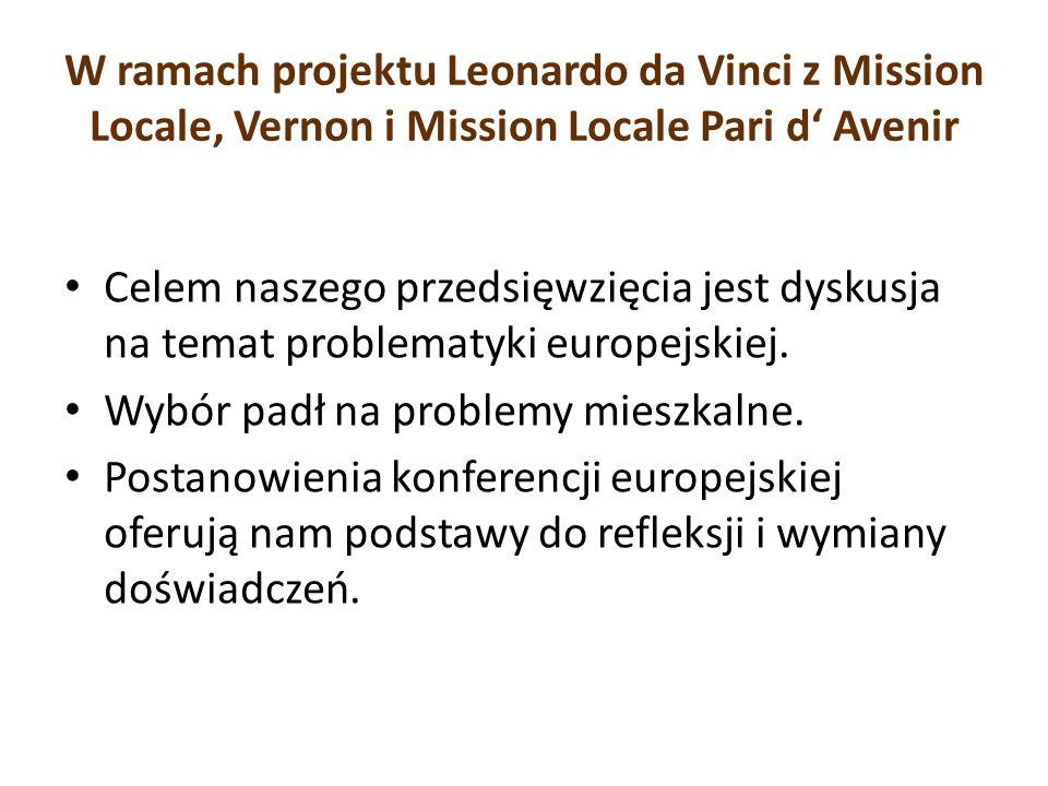 W ramach projektu Leonardo da Vinci z Mission Locale, Vernon i Mission Locale Pari d Avenir Celem naszego przedsięwzięcia jest dyskusja na temat probl