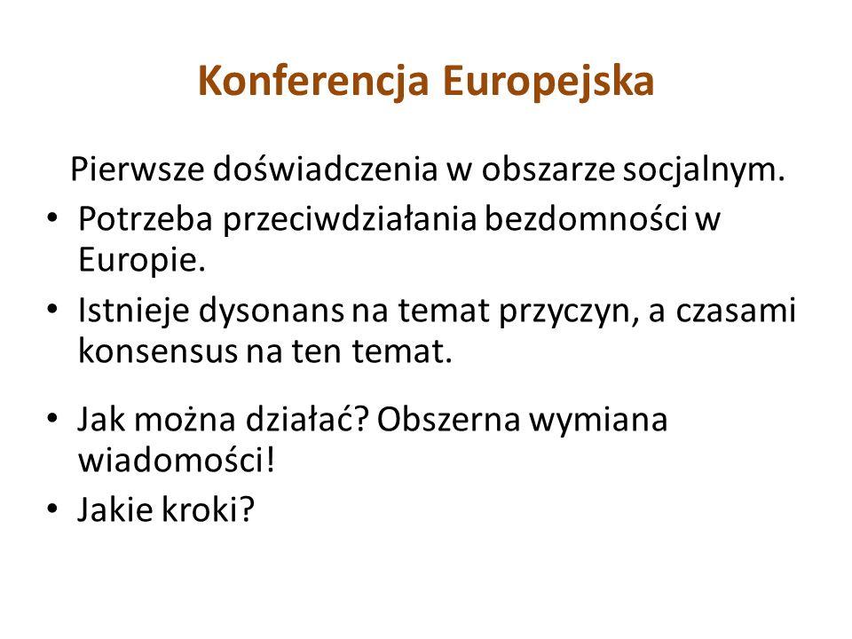Konferencja Europejska Pierwsze doświadczenia w obszarze socjalnym. Potrzeba przeciwdziałania bezdomności w Europie. Istnieje dysonans na temat przycz