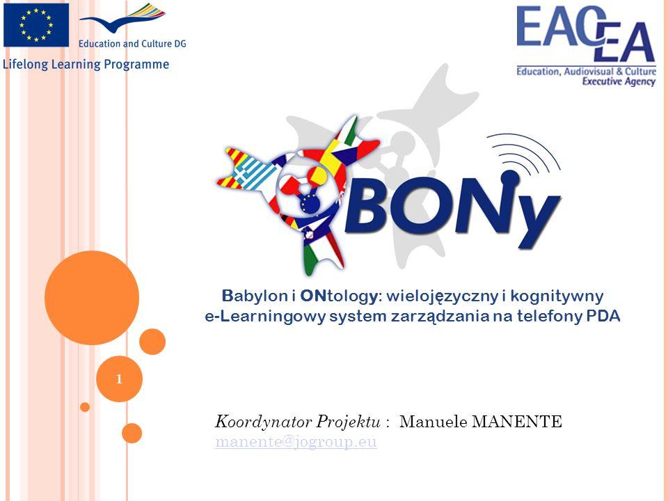 Koordynator Projektu : Manuele MANENTE manente@jogroup.eu manente@jogroup.eu 1 Babylon i ONtology: wieloj ę zyczny i kognitywny e-Learningowy system zarz ą dzania na telefony PDA