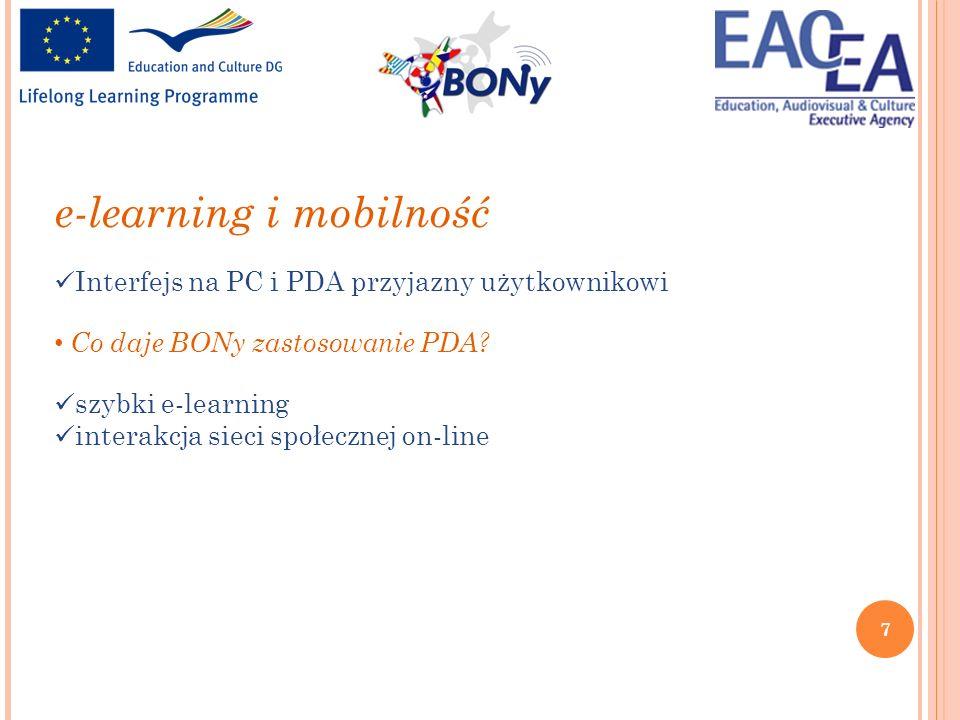 7 e-learning i mobilność Interfejs na PC i PDA przyjazny użytkownikowi Co daje BONy zastosowanie PDA? szybki e-learning interakcja sieci społecznej on