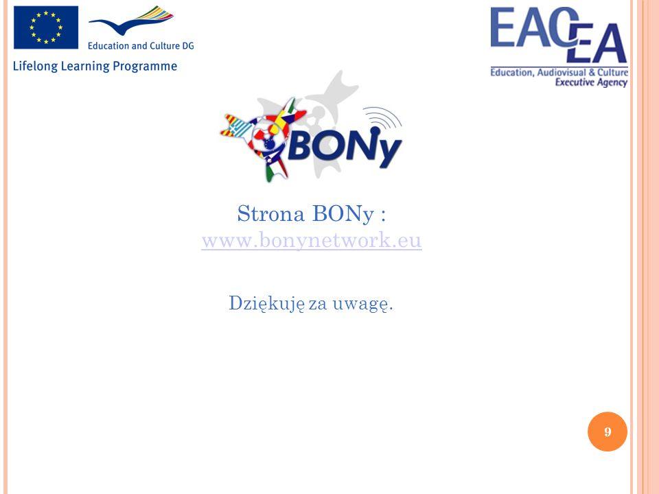 9 Strona BONy : www.bonynetwork.eu Dziękuję za uwagę.
